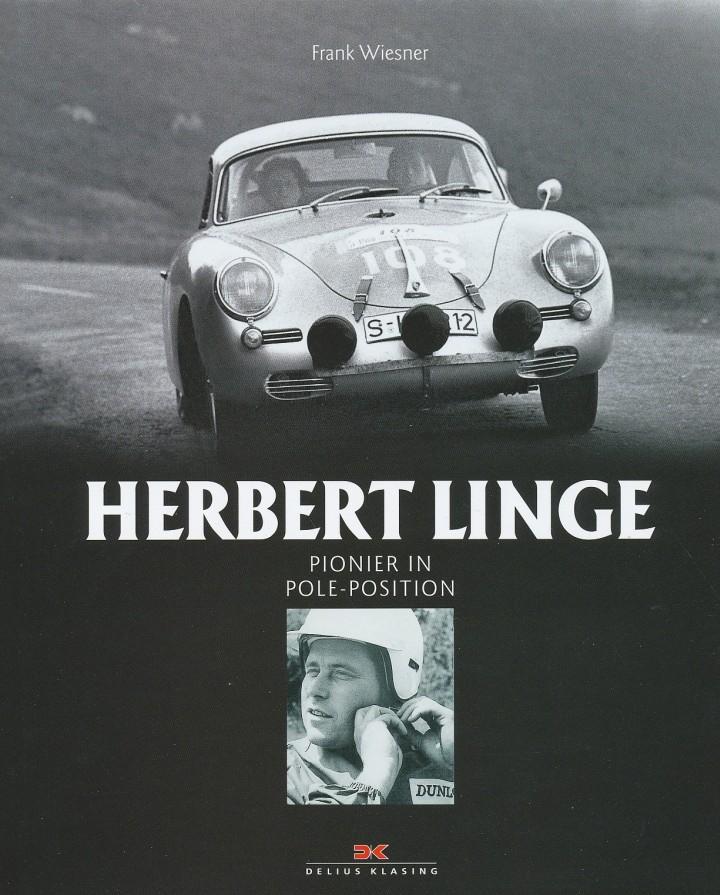 Herbert Linge - Pionier in Pole Position - ein Buch über die Geschichte der Marke aufgehängt an der Geschichte eines der wichtigsten Akteure außerhalb der Porsche Familie: Herbert Linge