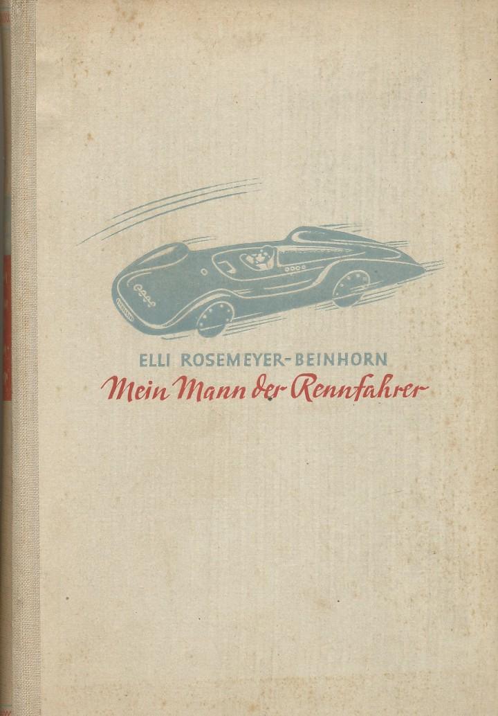 Elly Beinhorn-Rosemeyer - Mein Mann der Rennfahrer: Ein packendes Buch aus den motorsportverrückten Dreißigern